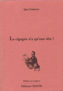 La cigogne n'a q'une tête - Igor Futterer - Editions Crater 2001