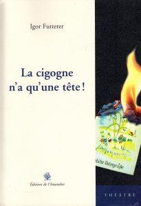 La cigogne n'a qu'une tête - Igor Futterer - Editions de l'Amandier 2006